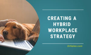 Creating a Hybrid Workplace Strategy
